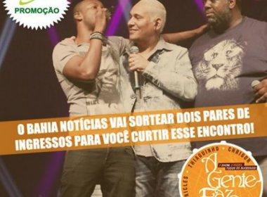 Promoção BN: O Bahia Notícias te leva para o 'A Gente Faz a Festa'