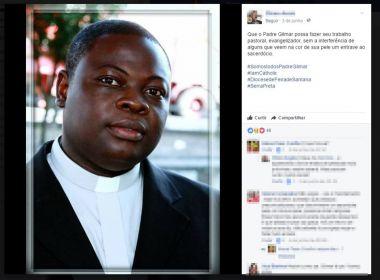 Serra Preta: Padre sofre racismo e população se mobiliza em campanha na internet