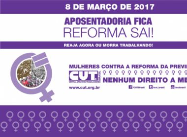 Marcha reúne mulheres contra a reforma da Previdência nesta quarta