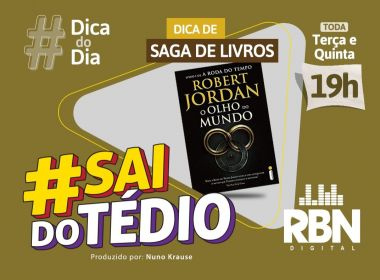 #Sai do Tédio: Leia A Roda do Tempo, de Robert Jordan