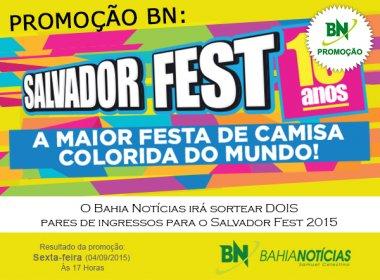 Promoção BN: concorra a ingressos para o Salvador Fest 2015 - 10 anos!